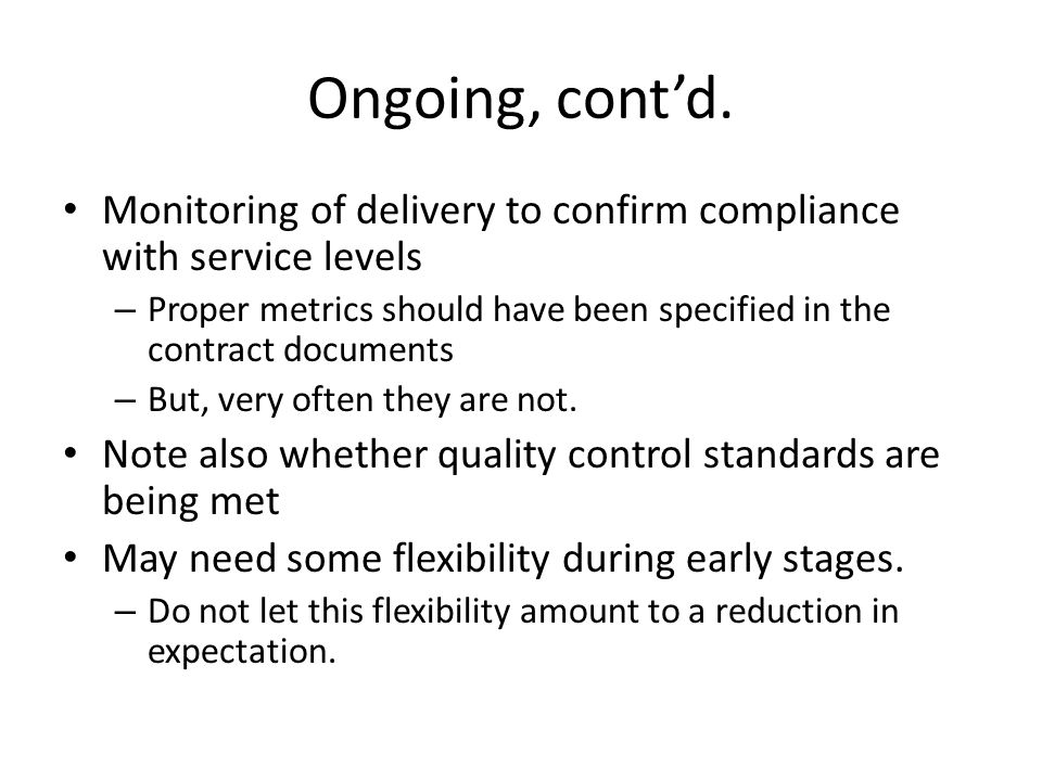 Ongoing, cont'd. Monitoring of delivery to confirm compliance with service levels.