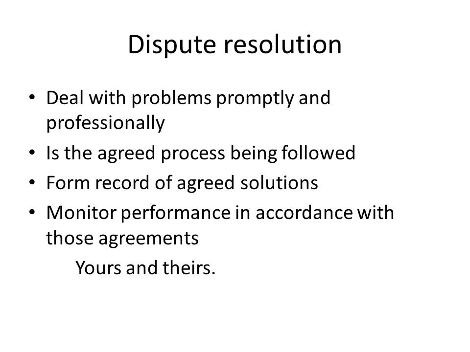 Dispute resolution Deal with problems promptly and professionally