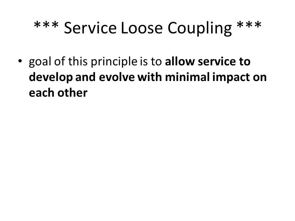 *** Service Loose Coupling ***