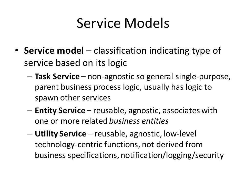 Service Models Service model – classification indicating type of service based on its logic.