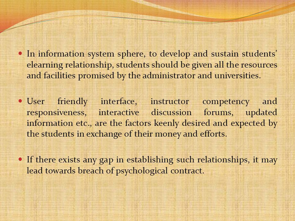 In information system sphere, to develop and sustain students' elearning relationship, students should be given all the resources and facilities promised by the administrator and universities.