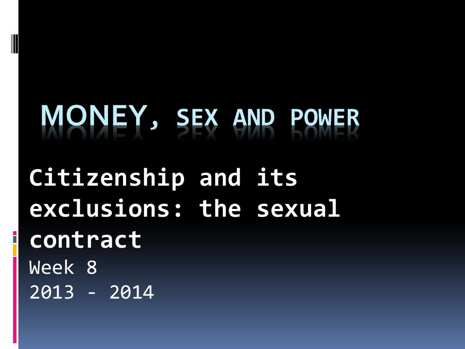 Citizenship and its exclusions: the sexual contract Week 8 2013 - 2014
