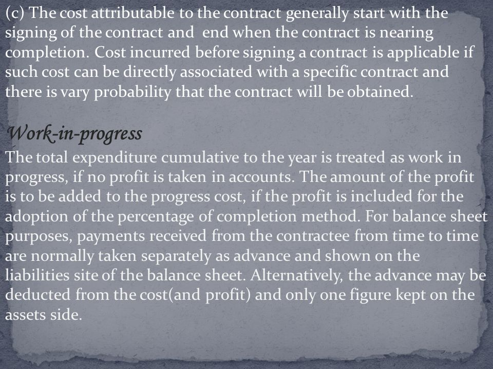 (c) The cost attributable to the contract generally start with the signing of the contract and end when the contract is nearing completion. Cost incurred before signing a contract is applicable if such cost can be directly associated with a specific contract and there is vary probability that the contract will be obtained.