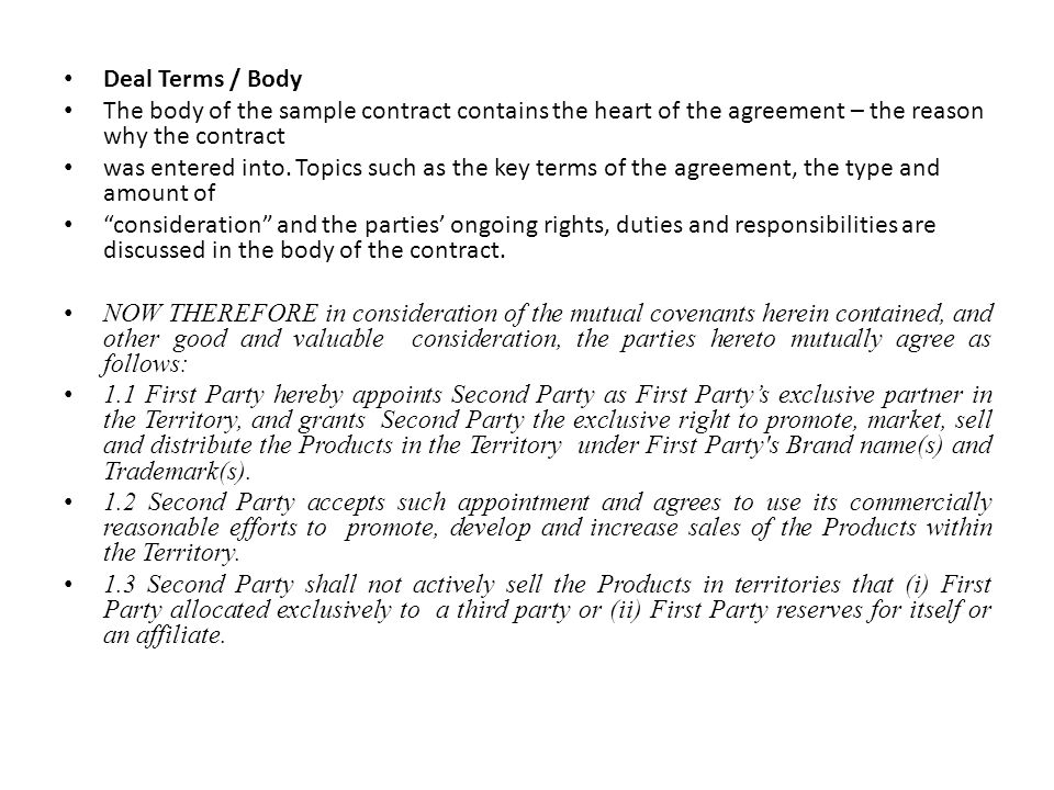 Deal Terms / Body The body of the sample contract contains the heart of the agreement – the reason why the contract.