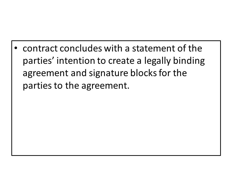 contract concludes with a statement of the parties' intention to create a legally binding agreement and signature blocks for the parties to the agreement.