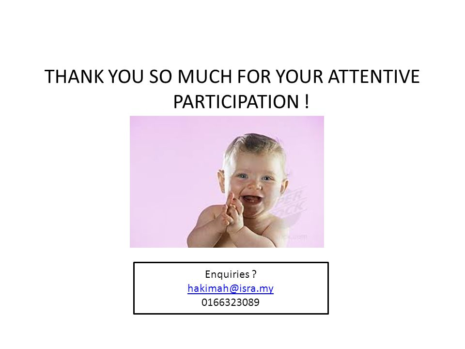 THANK YOU SO MUCH FOR YOUR ATTENTIVE PARTICIPATION !