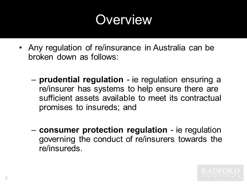 Overview Any regulation of re/insurance in Australia can be broken down as follows: