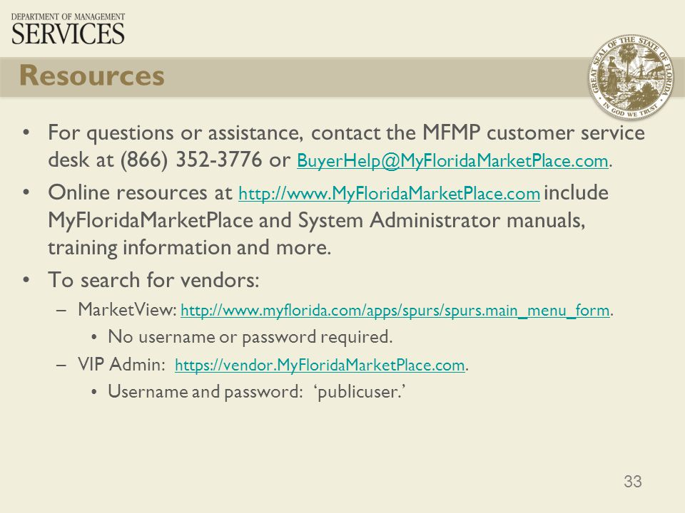 Resources For questions or assistance, contact the MFMP customer service desk at (866) 352-3776 or BuyerHelp@MyFloridaMarketPlace.com.