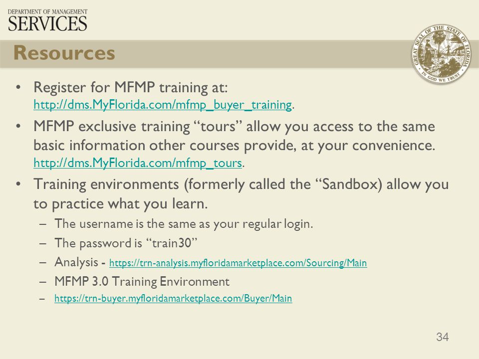 Resources Register for MFMP training at: http://dms.MyFlorida.com/mfmp_buyer_training.