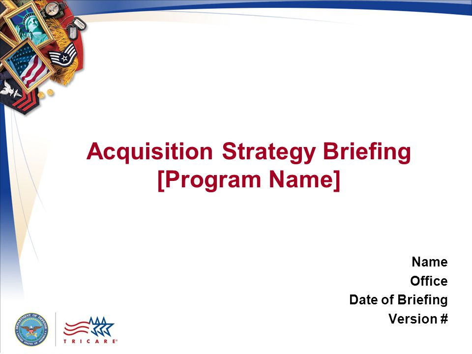 Acquisition Strategy Briefing [Program Name]