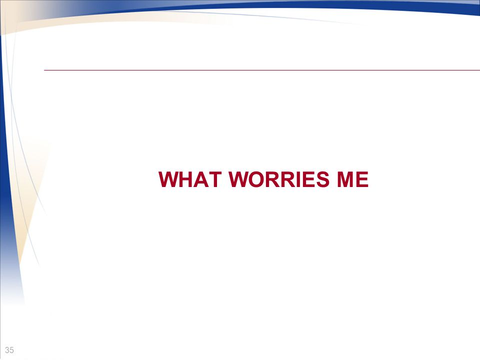 WHAT WORRIES ME