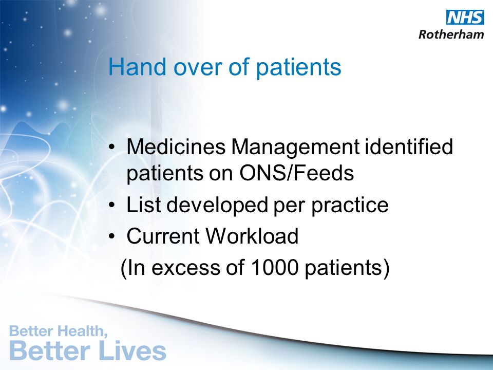 Hand over of patients Medicines Management identified patients on ONS/Feeds. List developed per practice.