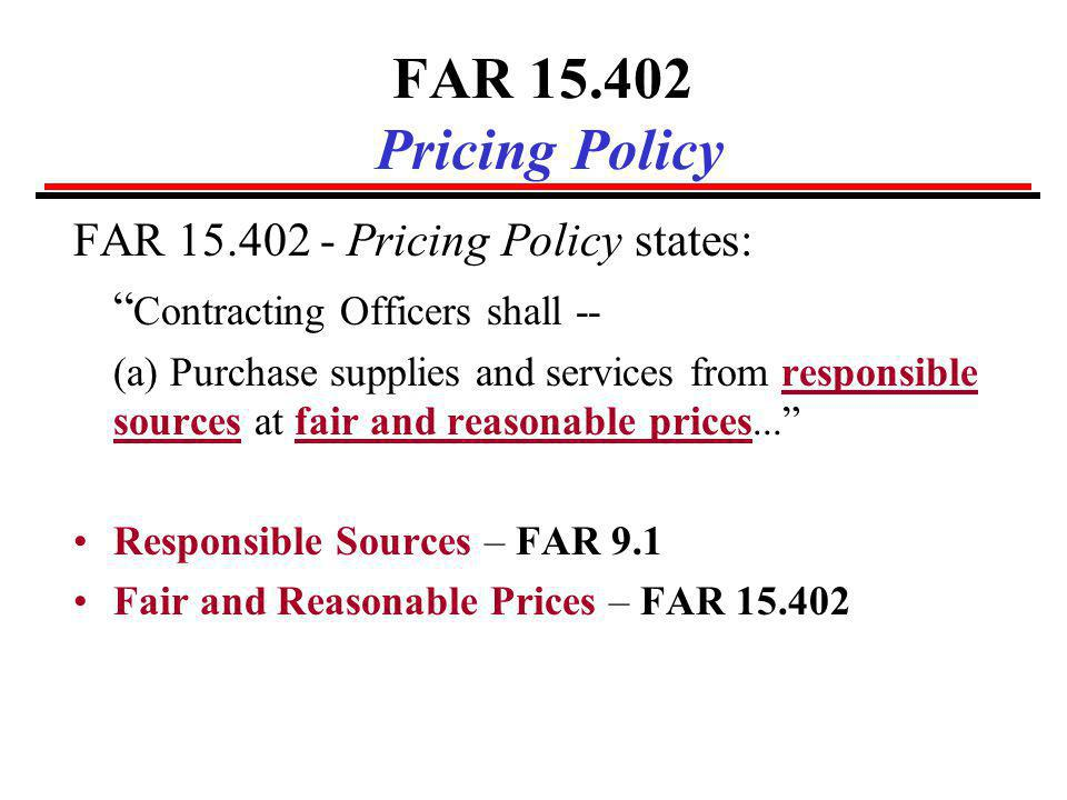 FAR 15.402 Pricing Policy FAR 15.402 - Pricing Policy states: