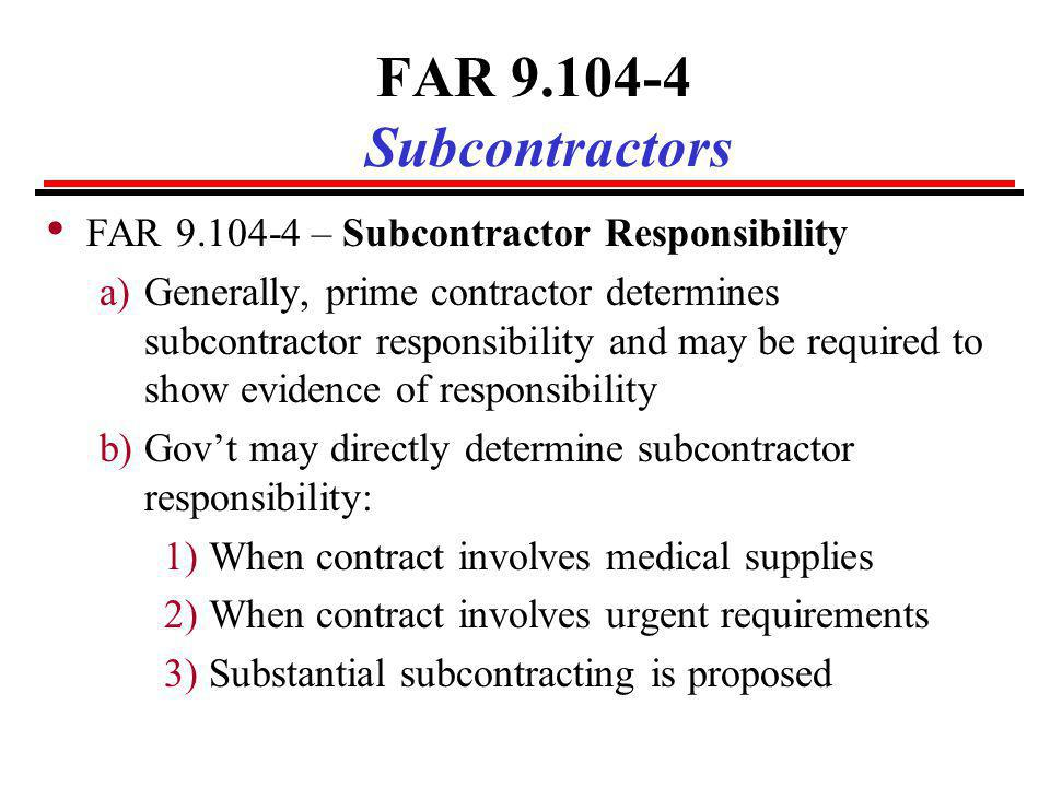 FAR 9.104-4 Subcontractors FAR 9.104-4 – Subcontractor Responsibility