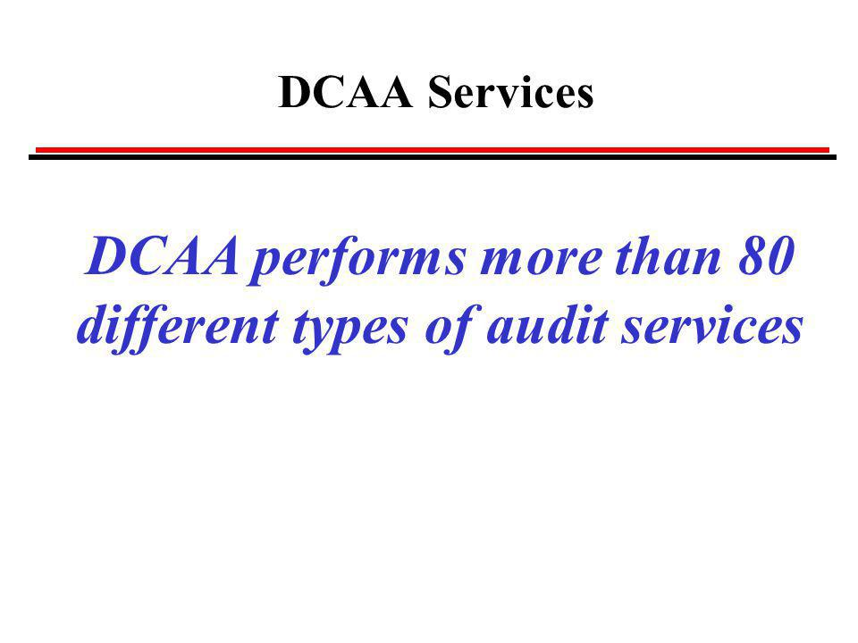 DCAA performs more than 80 different types of audit services