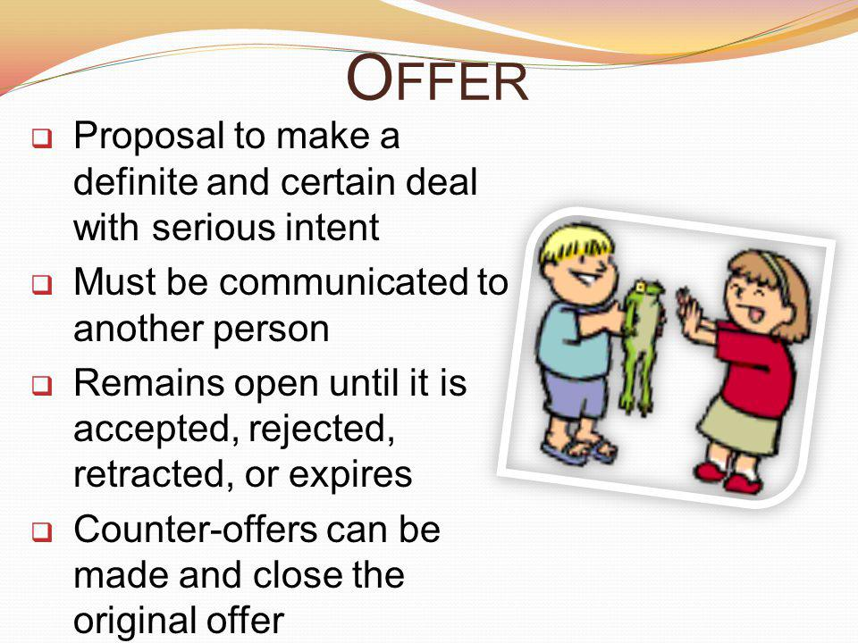 Offer Proposal to make a definite and certain deal with serious intent
