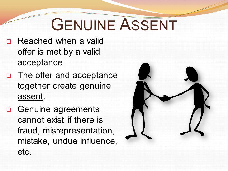 Genuine Assent Reached when a valid offer is met by a valid acceptance