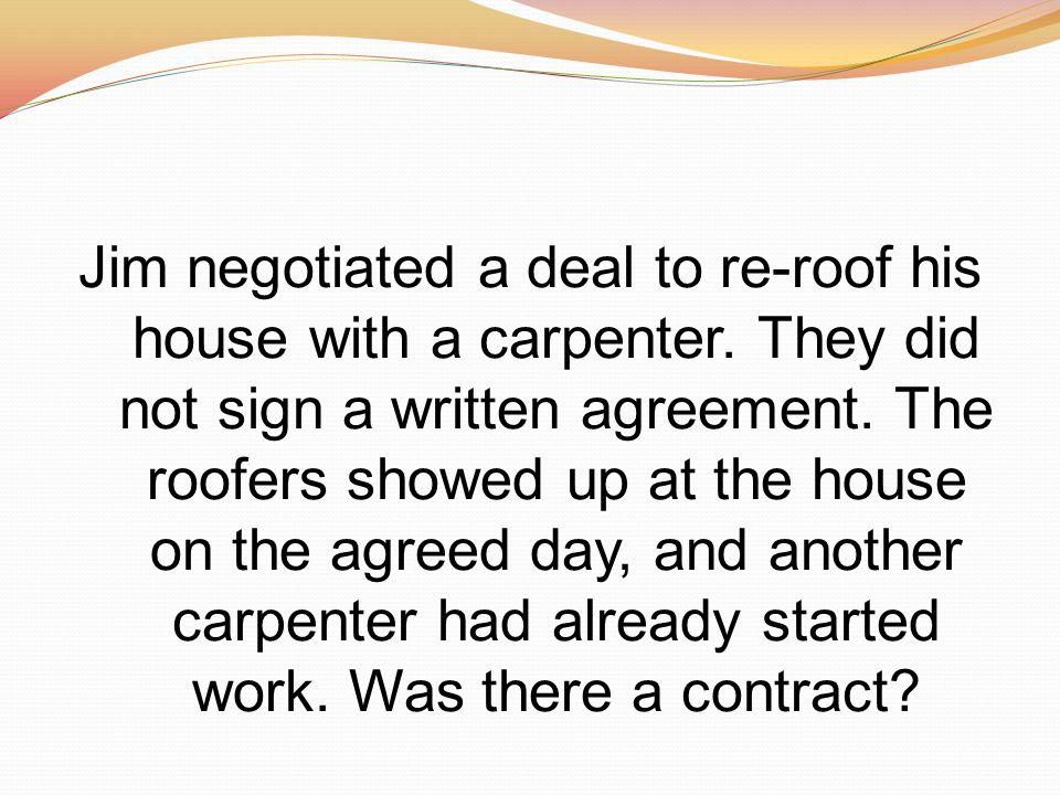 Jim negotiated a deal to re-roof his house with a carpenter