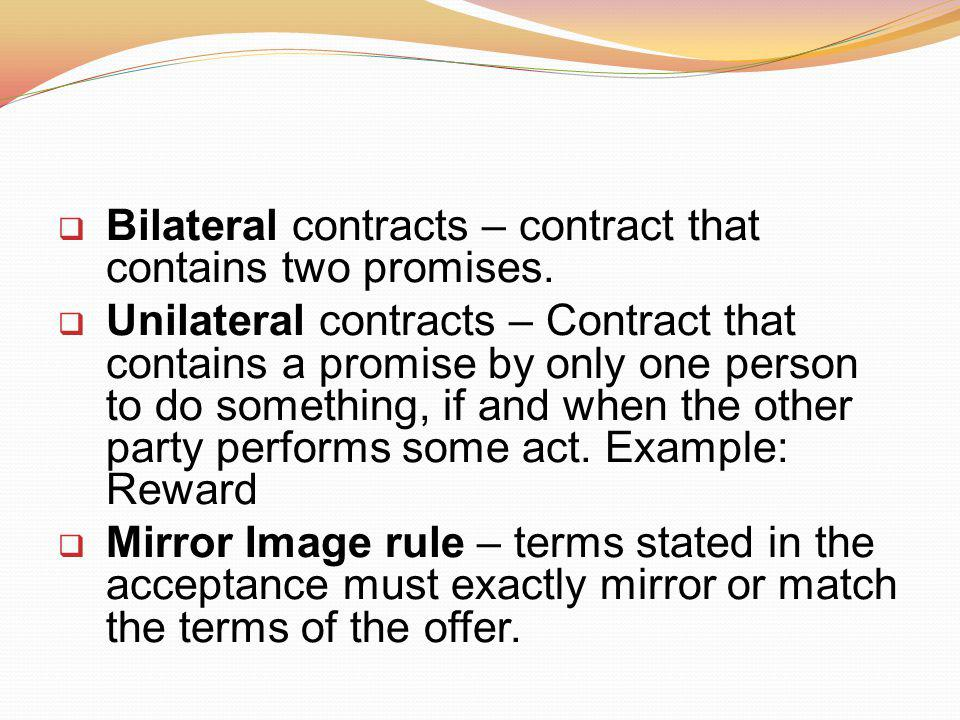 Bilateral contracts – contract that contains two promises.