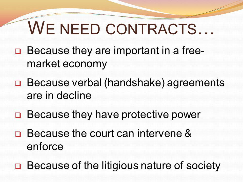 We need contracts… Because they are important in a free- market economy. Because verbal (handshake) agreements are in decline.