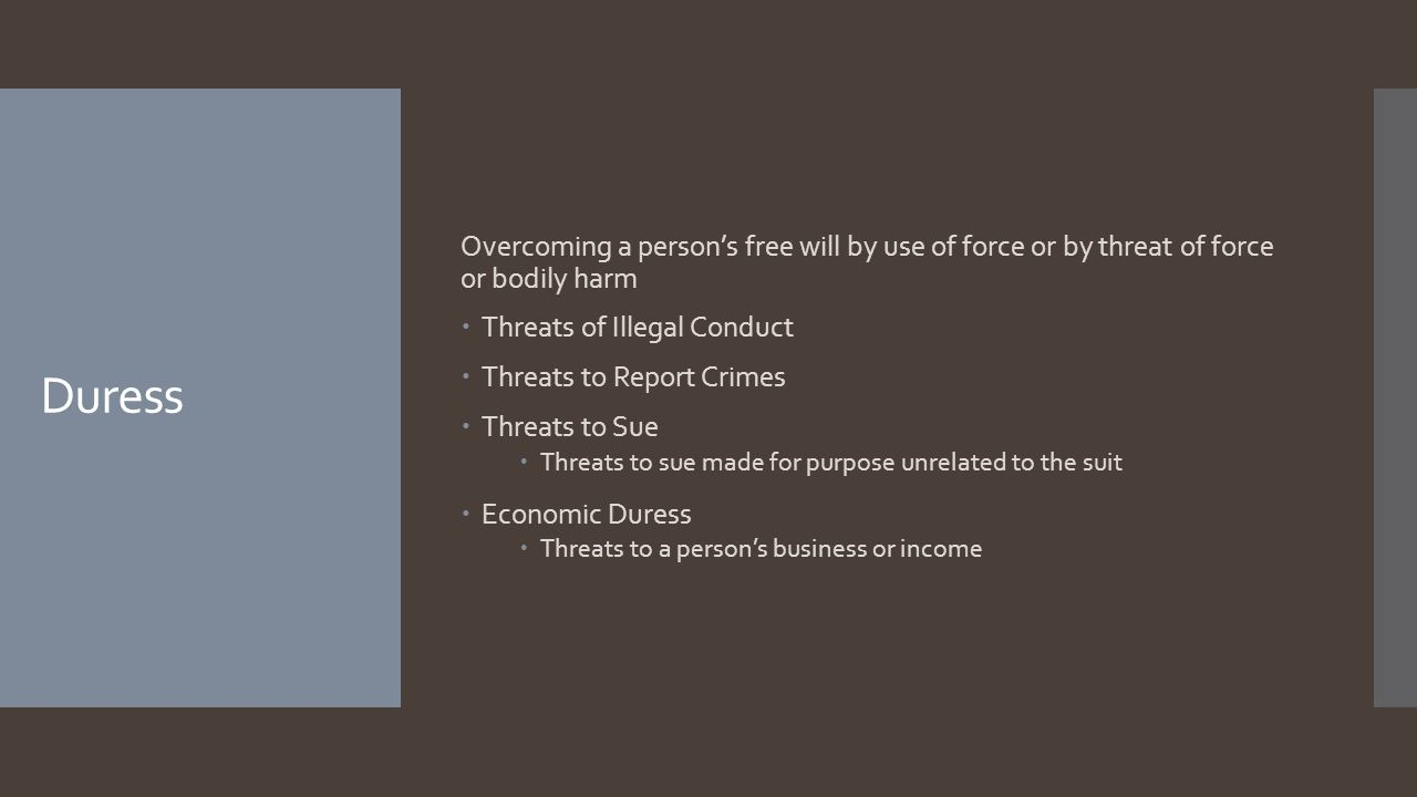 Overcoming a person's free will by use of force or by threat of force or bodily harm