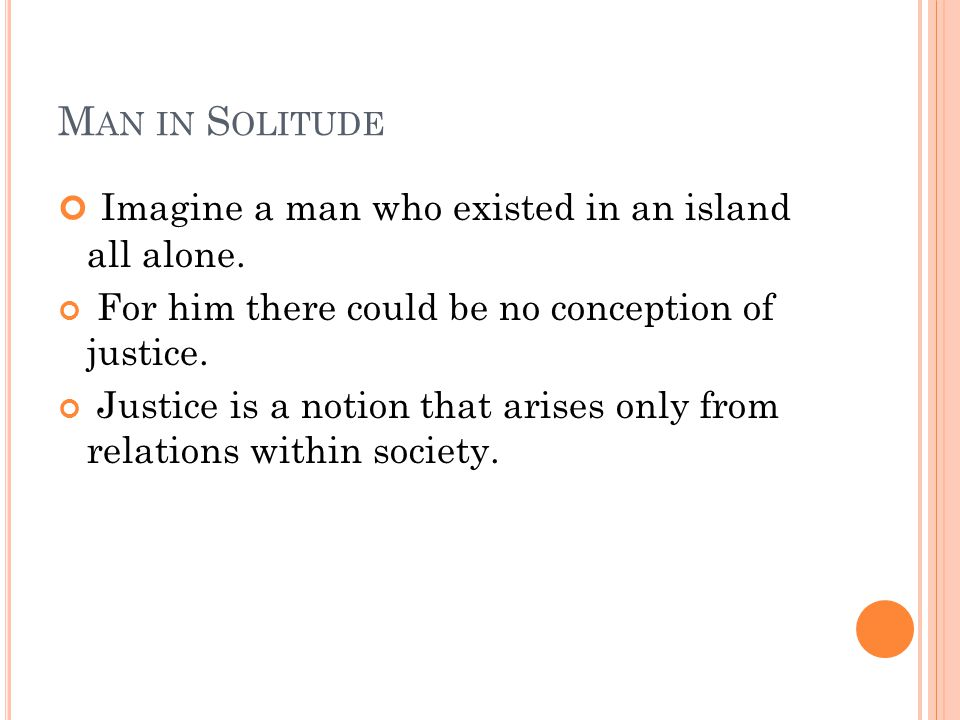 Imagine a man who existed in an island all alone.