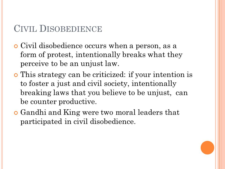 Civil Disobedience Civil disobedience occurs when a person, as a form of protest, intentionally breaks what they perceive to be an unjust law.