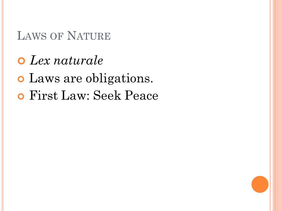 Lex naturale Laws are obligations. First Law: Seek Peace