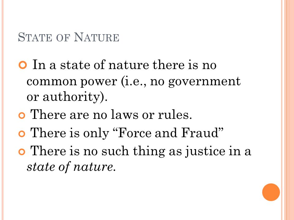 State of Nature In a state of nature there is no common power (i.e., no government or authority).