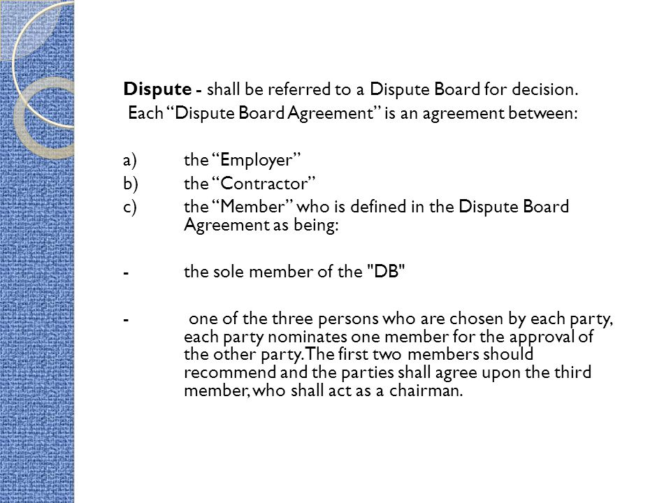 Dispute - shall be referred to a Dispute Board for decision.