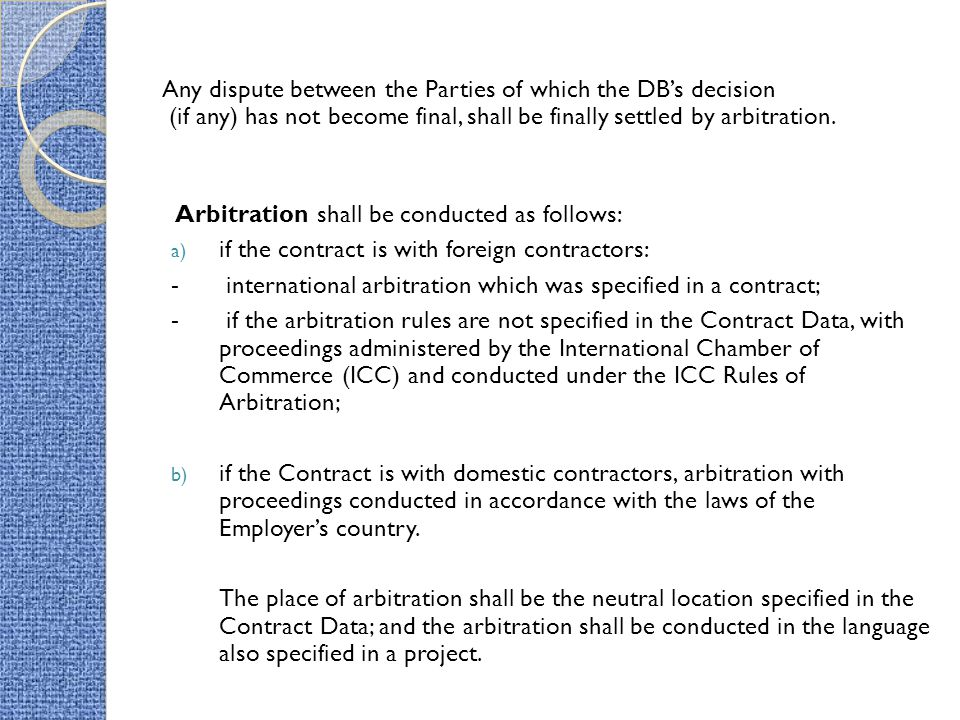 Any dispute between the Parties of which the DB's decision (if any) has not become final, shall be finally settled by arbitration.