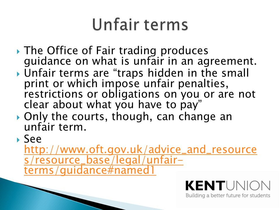Unfair terms The Office of Fair trading produces guidance on what is unfair in an agreement.