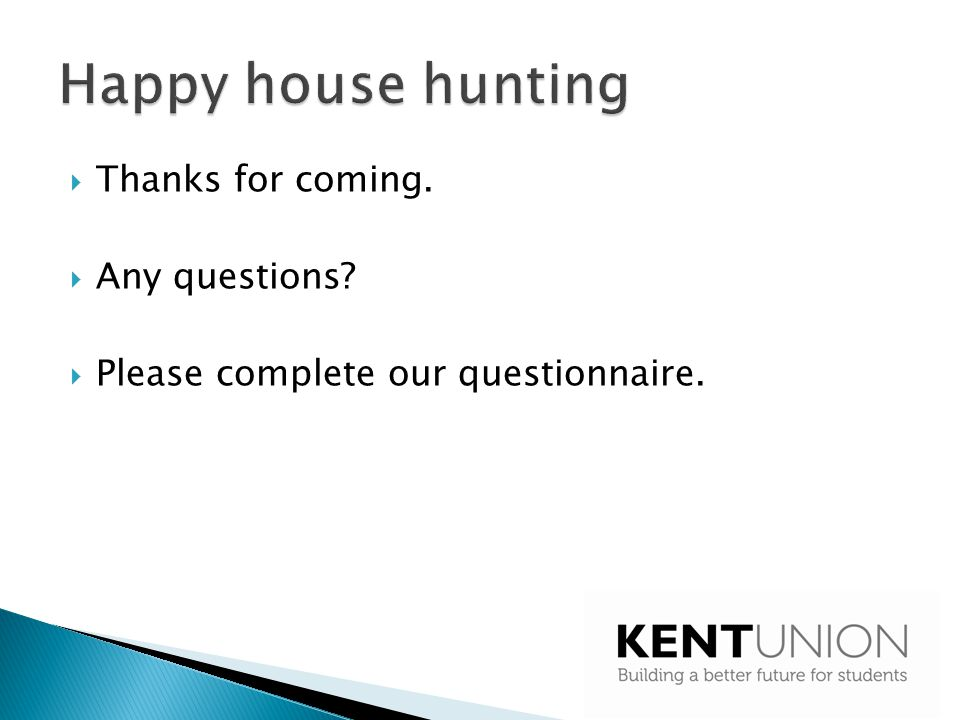 Happy house hunting Thanks for coming. Any questions