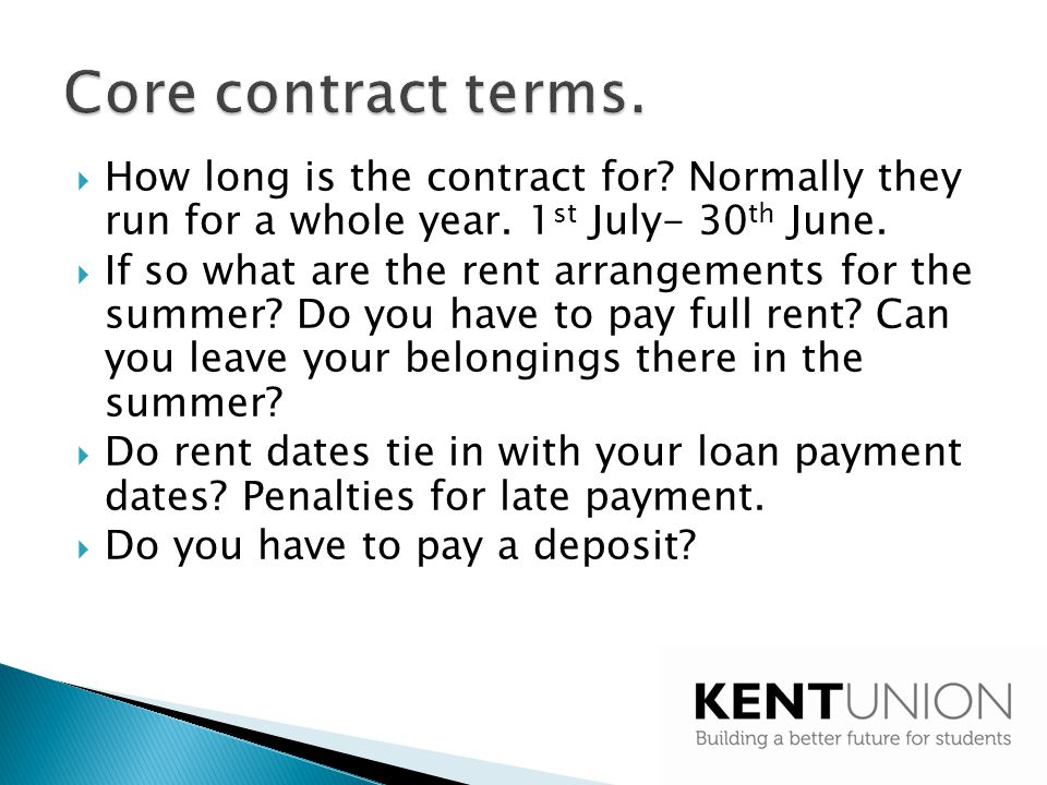 Core contract terms. How long is the contract for Normally they run for a whole year. 1st July- 30th June.