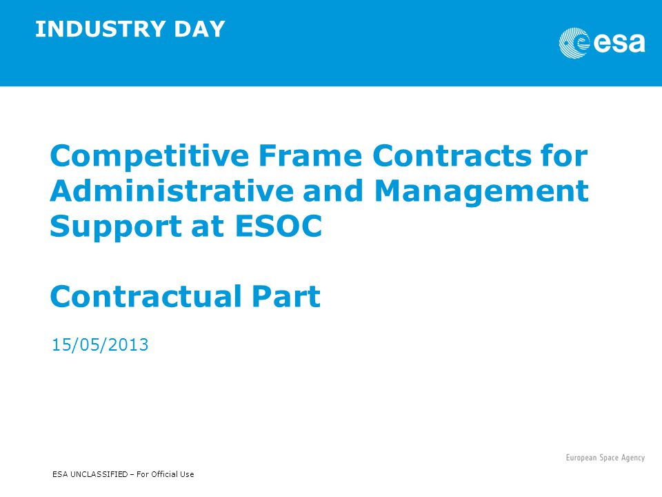 INDUSTRY DAY Competitive Frame Contracts for Administrative and Management Support at ESOC Contractual Part.