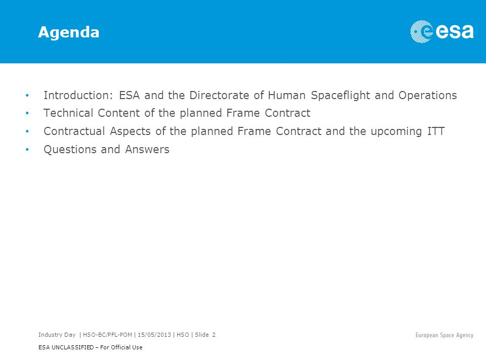 Agenda Introduction: ESA and the Directorate of Human Spaceflight and Operations. Technical Content of the planned Frame Contract.