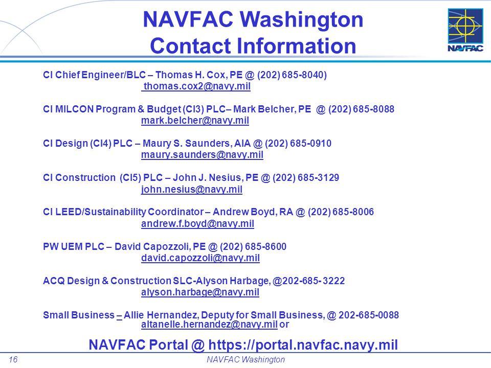 NAVFAC Washington Contact Information CI Chief Engineer/BLC – Thomas H. Cox, PE @ (202) 685-8040) thomas.cox2@navy.mil.