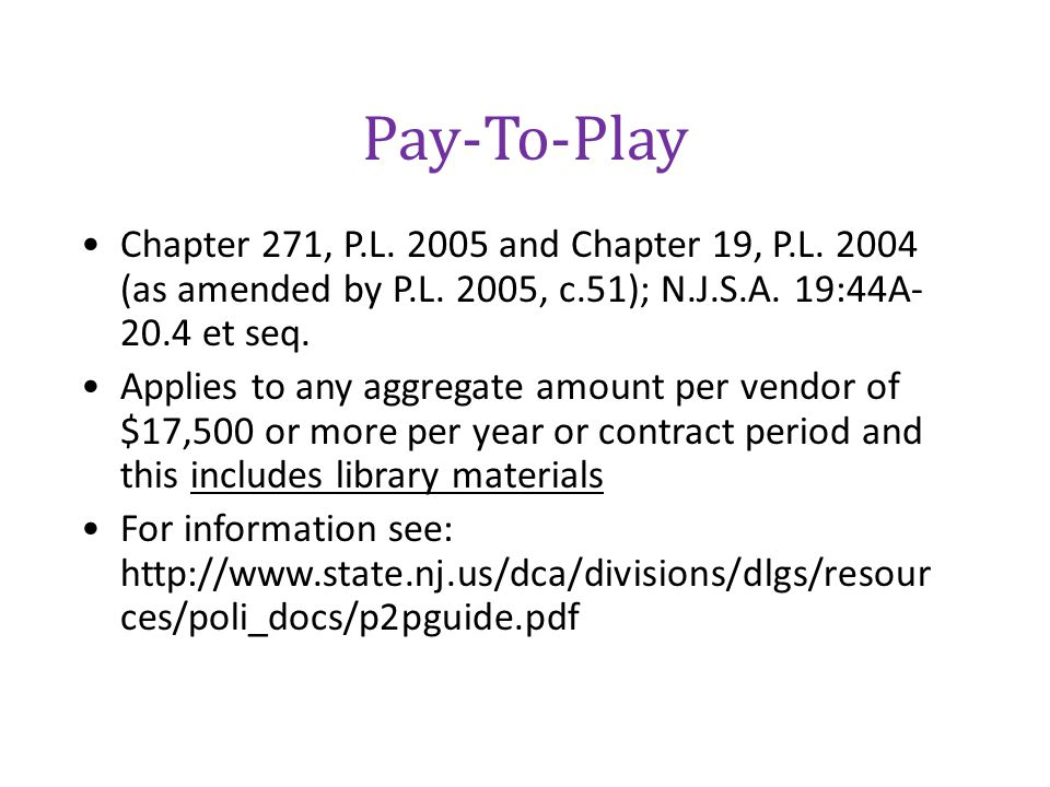 Pay-To-Play Chapter 271, P.L. 2005 and Chapter 19, P.L. 2004 (as amended by P.L. 2005, c.51); N.J.S.A. 19:44A-20.4 et seq.