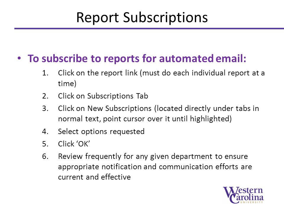 Report Subscriptions To subscribe to reports for automated email: