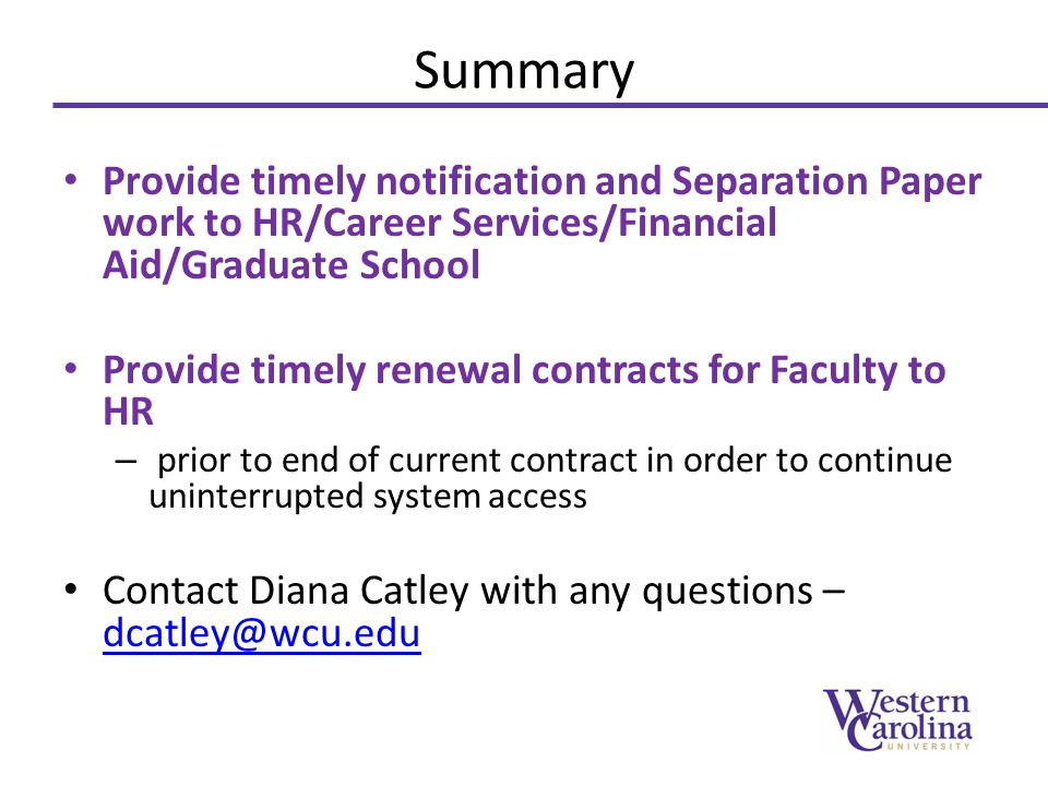 Summary Provide timely notification and Separation Paper work to HR/Career Services/Financial Aid/Graduate School.