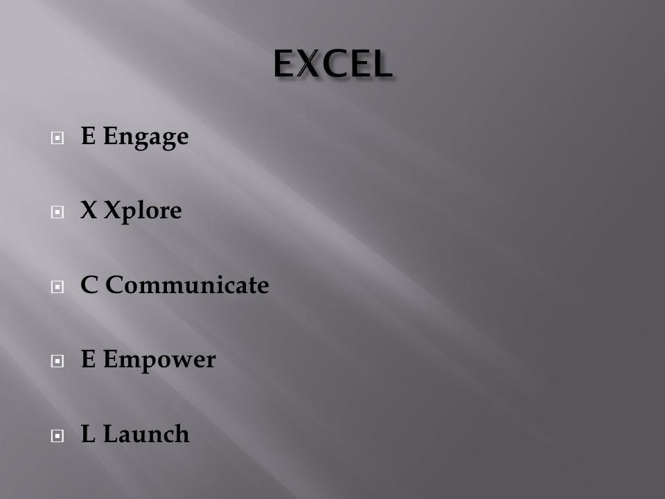EXCEL E Engage X Xplore C Communicate E Empower L Launch
