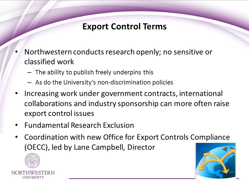 Export Control Terms Northwestern conducts research openly; no sensitive or classified work. The ability to publish freely underpins this.