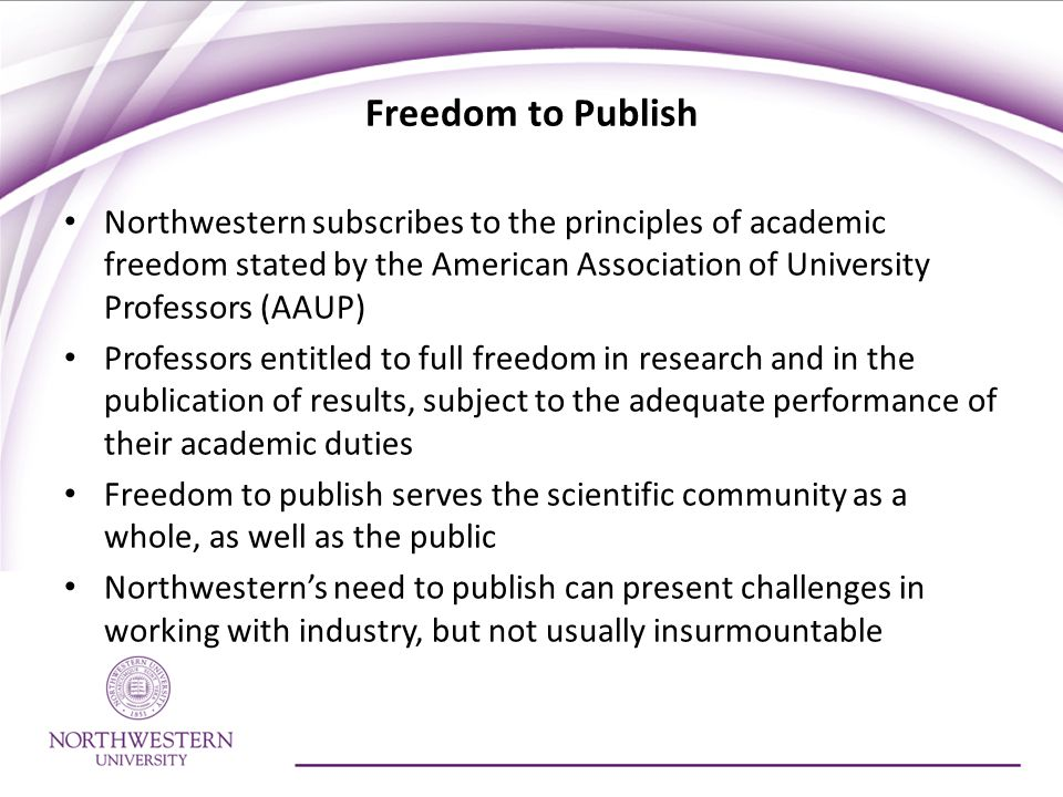 Freedom to Publish Northwestern subscribes to the principles of academic freedom stated by the American Association of University Professors (AAUP)