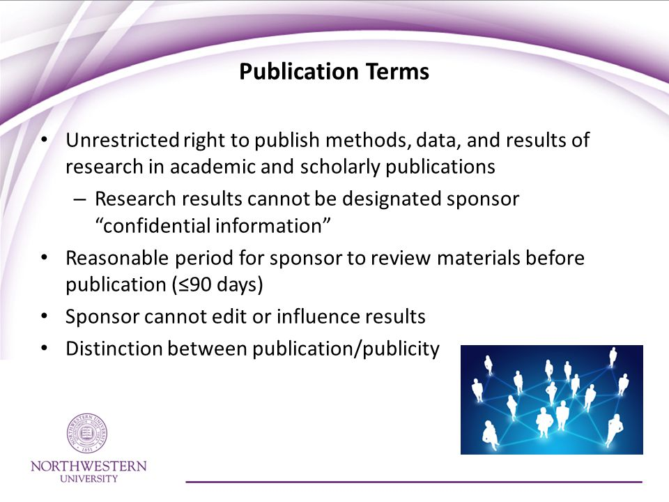 Publication Terms Unrestricted right to publish methods, data, and results of research in academic and scholarly publications.