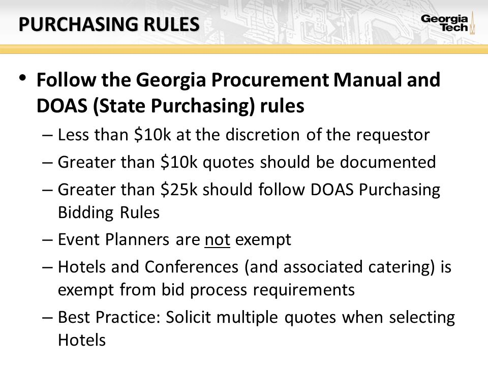 Purchasing rules Follow the Georgia Procurement Manual and DOAS (State Purchasing) rules. Less than $10k at the discretion of the requestor.