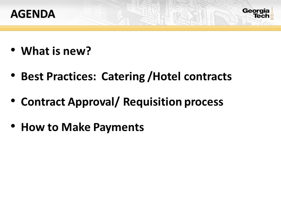 agenda What is new Best Practices: Catering /Hotel contracts. Contract Approval/ Requisition process.
