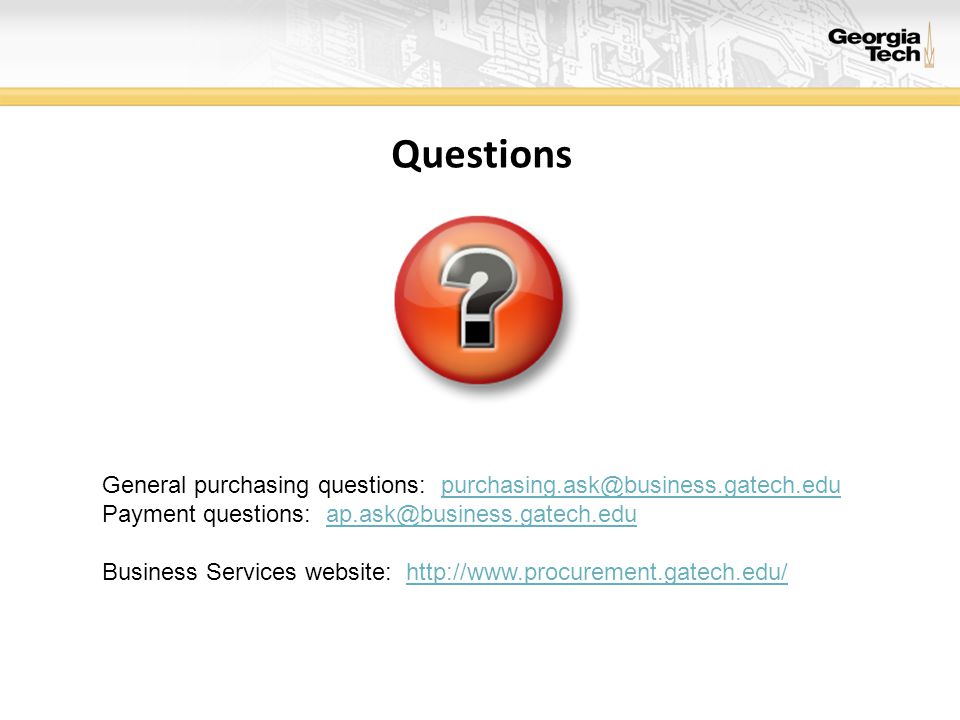 Questions General purchasing questions: purchasing.ask@business.gatech.edu. Payment questions: ap.ask@business.gatech.edu.