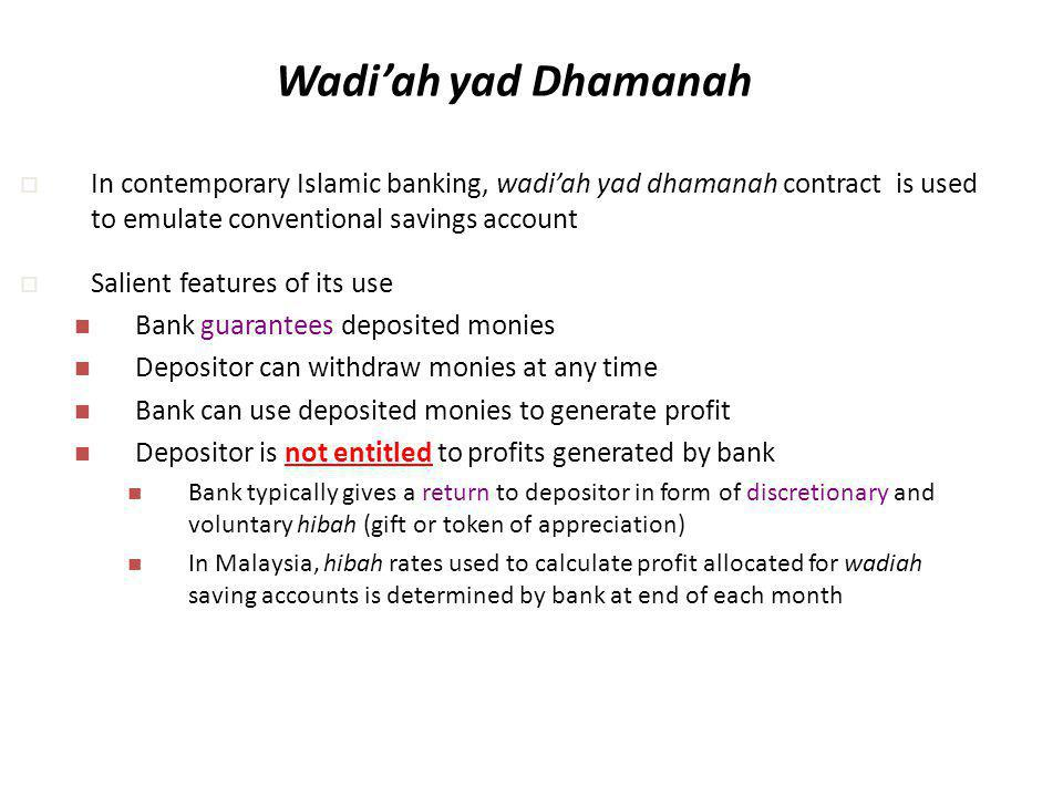 Wadi'ah yad Dhamanah In contemporary Islamic banking, wadi'ah yad dhamanah contract is used to emulate conventional savings account.