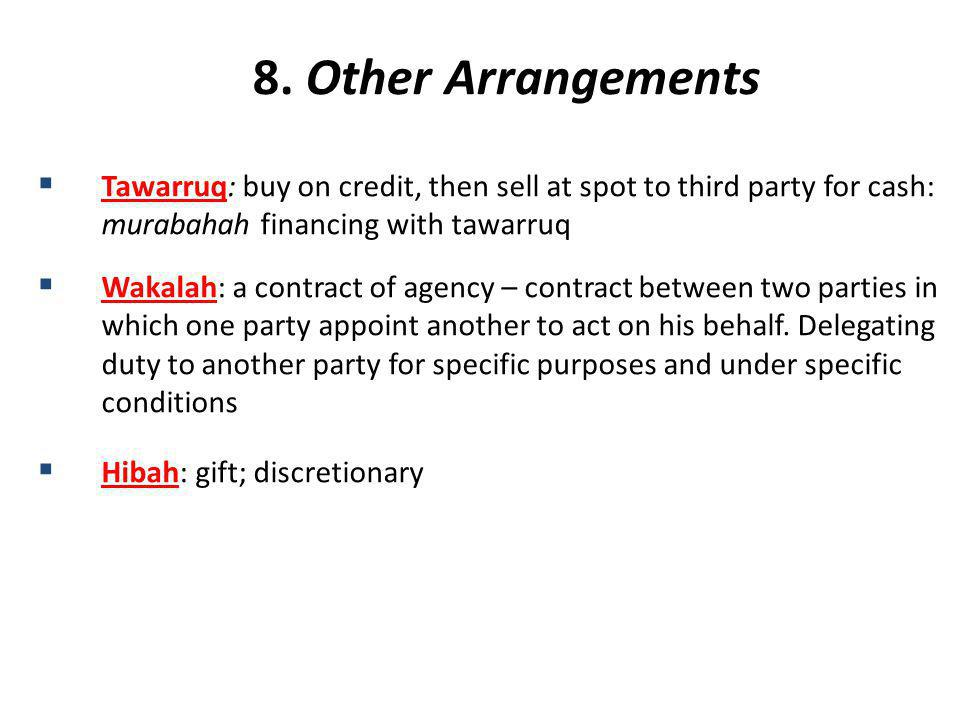 8. Other Arrangements Tawarruq: buy on credit, then sell at spot to third party for cash: murabahah financing with tawarruq.