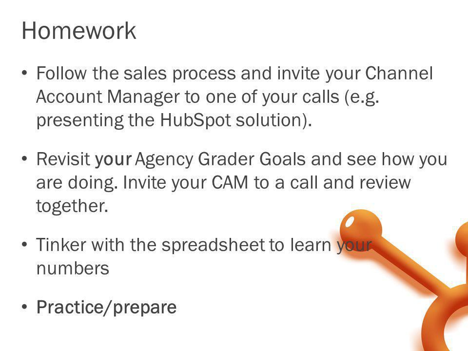Homework Follow the sales process and invite your Channel Account Manager to one of your calls (e.g. presenting the HubSpot solution).
